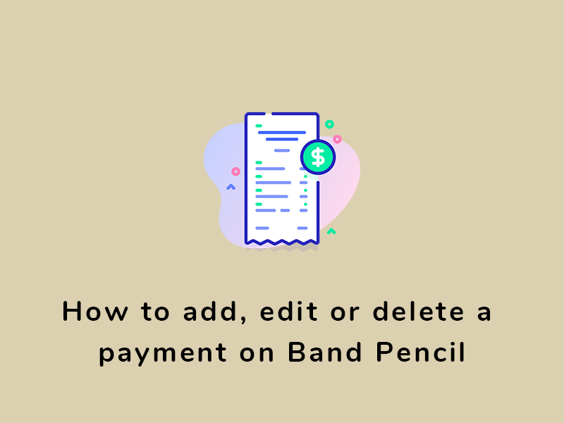 How do I add, edit or delete a payment on Band Pencil?